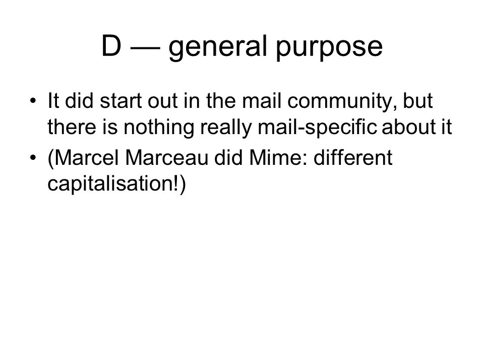 D general purpose It did start out in the mail community, but there is nothing really mail-specific about it (Marcel Marceau did Mime: different capitalisation!)