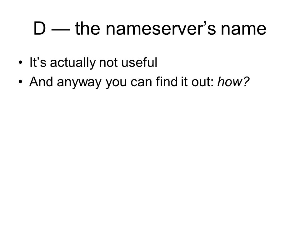 D the nameservers name Its actually not useful And anyway you can find it out: how?