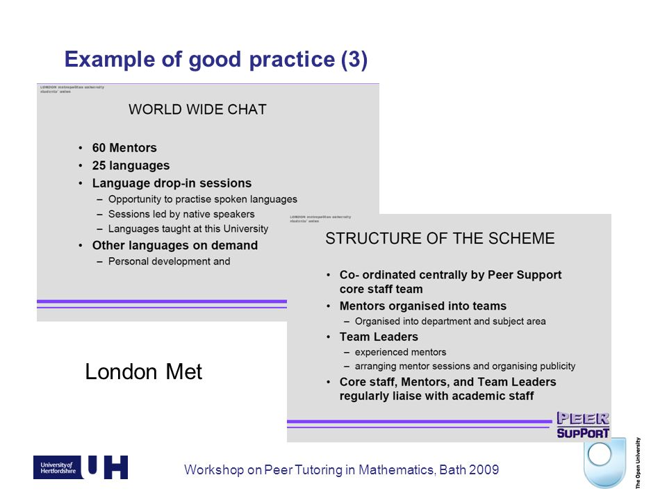 Workshop on Peer Tutoring in Mathematics, Bath 2009 Example of good practice (3) London Met