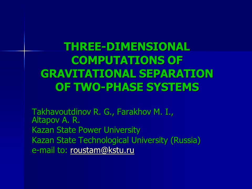THREE-DIMENSIONAL COMPUTATIONS OF GRAVITATIONAL SEPARATION OF TWO-PHASE SYSTEMS Takhavoutdinov R.