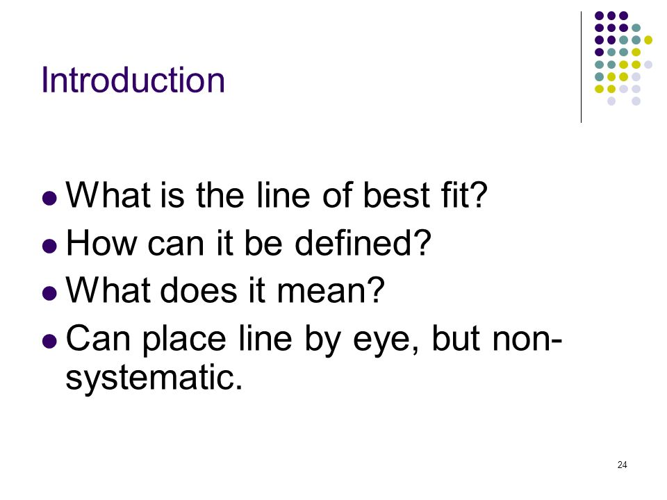 24 Introduction What is the line of best fit. How can it be defined.