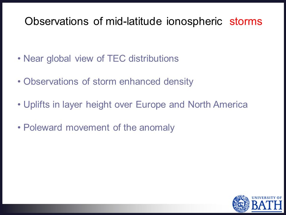 Observations of mid-latitude ionospheric storms Near global view of TEC distributions Observations of storm enhanced density Uplifts in layer height over Europe and North America Poleward movement of the anomaly