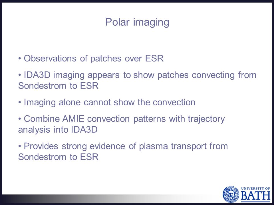 Polar imaging Observations of patches over ESR IDA3D imaging appears to show patches convecting from Sondestrom to ESR Imaging alone cannot show the convection Combine AMIE convection patterns with trajectory analysis into IDA3D Provides strong evidence of plasma transport from Sondestrom to ESR