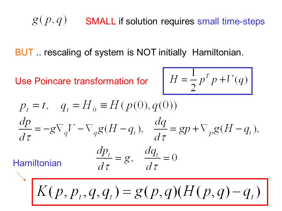 SMALL if solution requires small time-steps BUT.. rescaling of system is NOT initially Hamiltonian. Use Poincare transformation for Hamiltonian