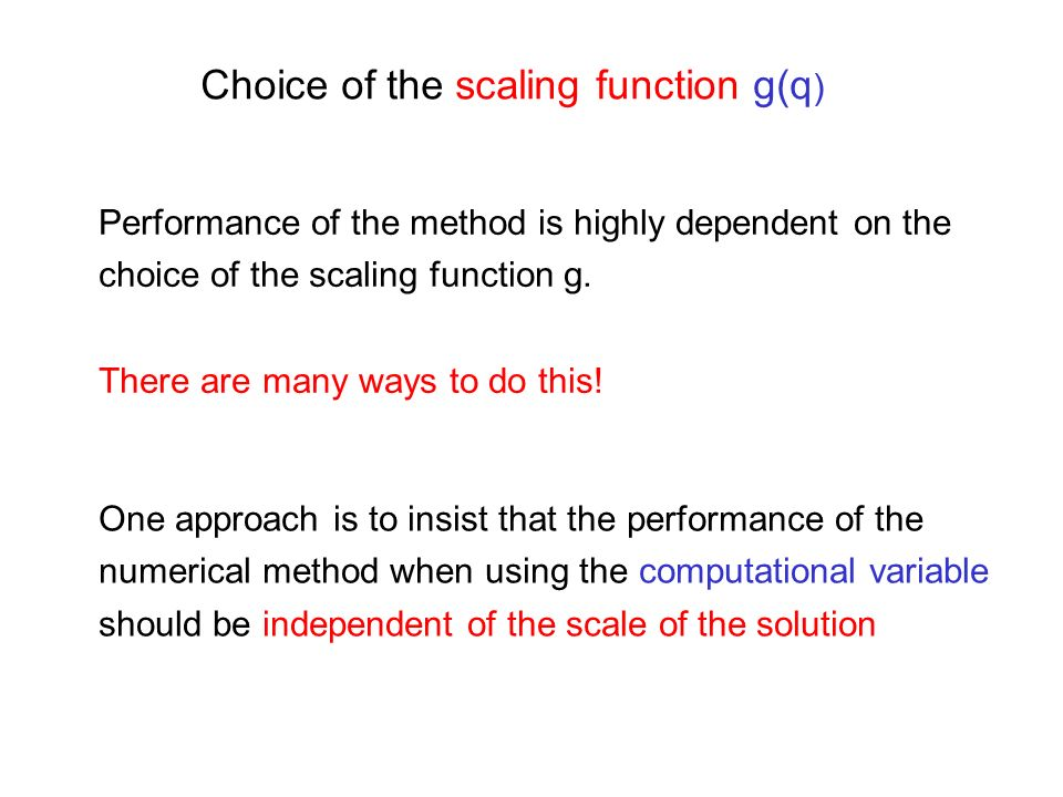 Choice of the scaling function g(q ) Performance of the method is highly dependent on the choice of the scaling function g. There are many ways to do