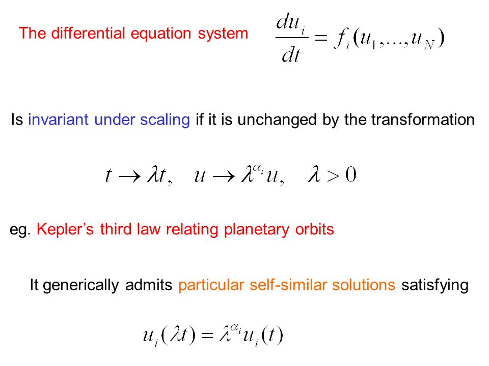 The differential equation system Is invariant under scaling if it is unchanged by the transformation It generically admits particular self-similar sol