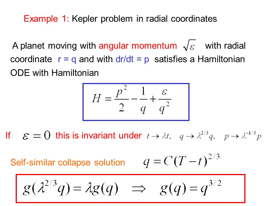 Example 1: Kepler problem in radial coordinates A planet moving with angular momentum with radial coordinate r = q and with dr/dt = p satisfies a Hami