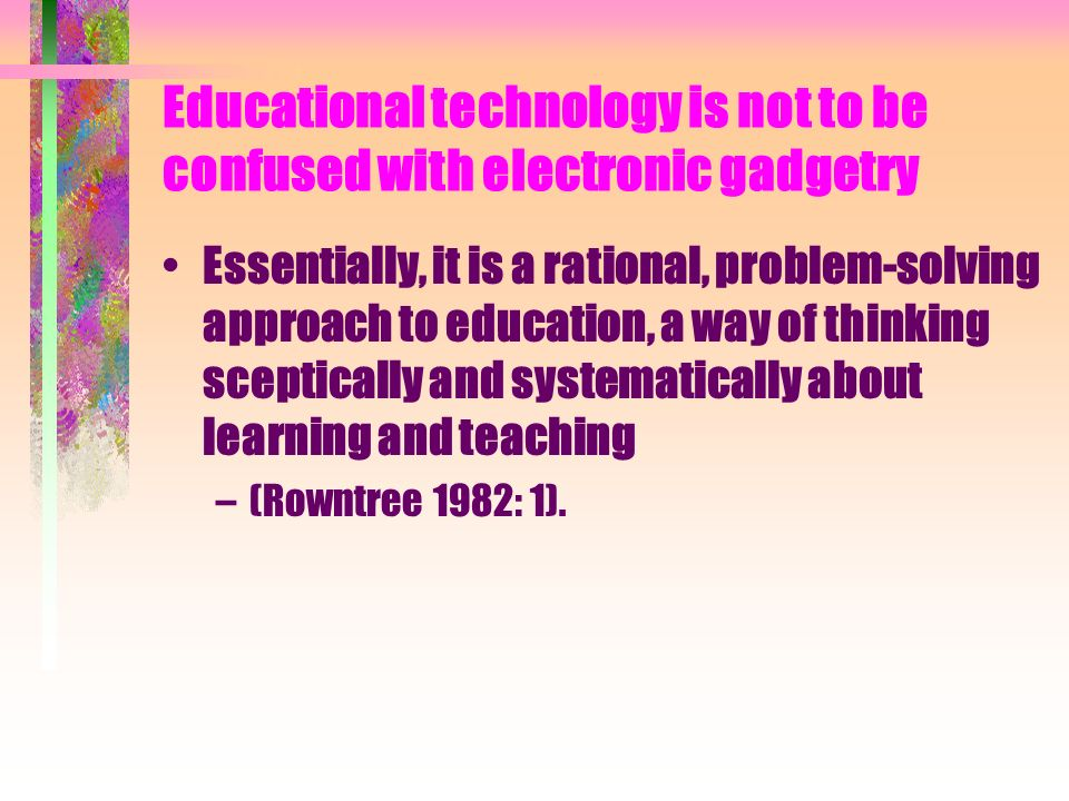 Technology in education and technology of education.