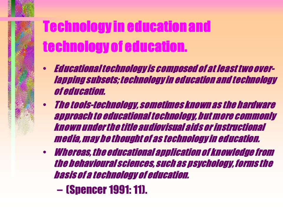 Components of Educational Technology Methods of learning: cognitive psychology, learning styles, interaction analysis, gaming/simulation, communication theory, linguistics, textual communications, artificial intelligence, information processing.
