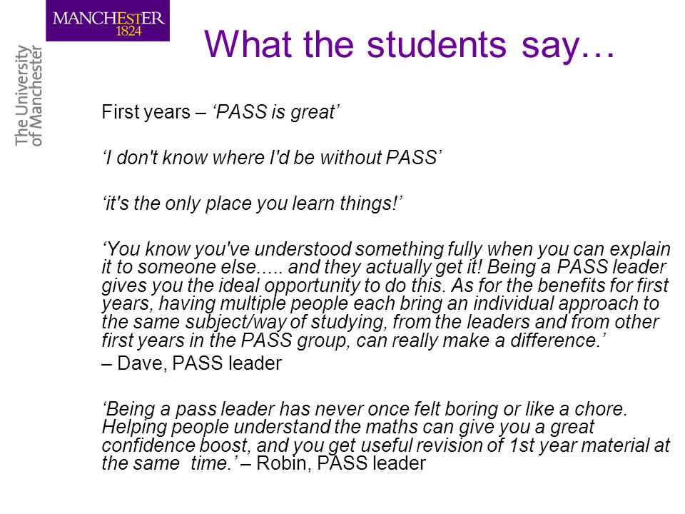 What the students say… First years – PASS is great I don t know where I d be without PASS it s the only place you learn things.