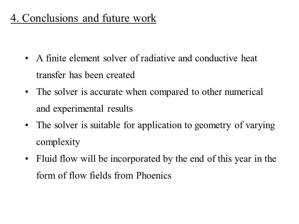 4. Conclusions and future work A finite element solver of radiative and conductive heat transfer has been created The solver is accurate when compared