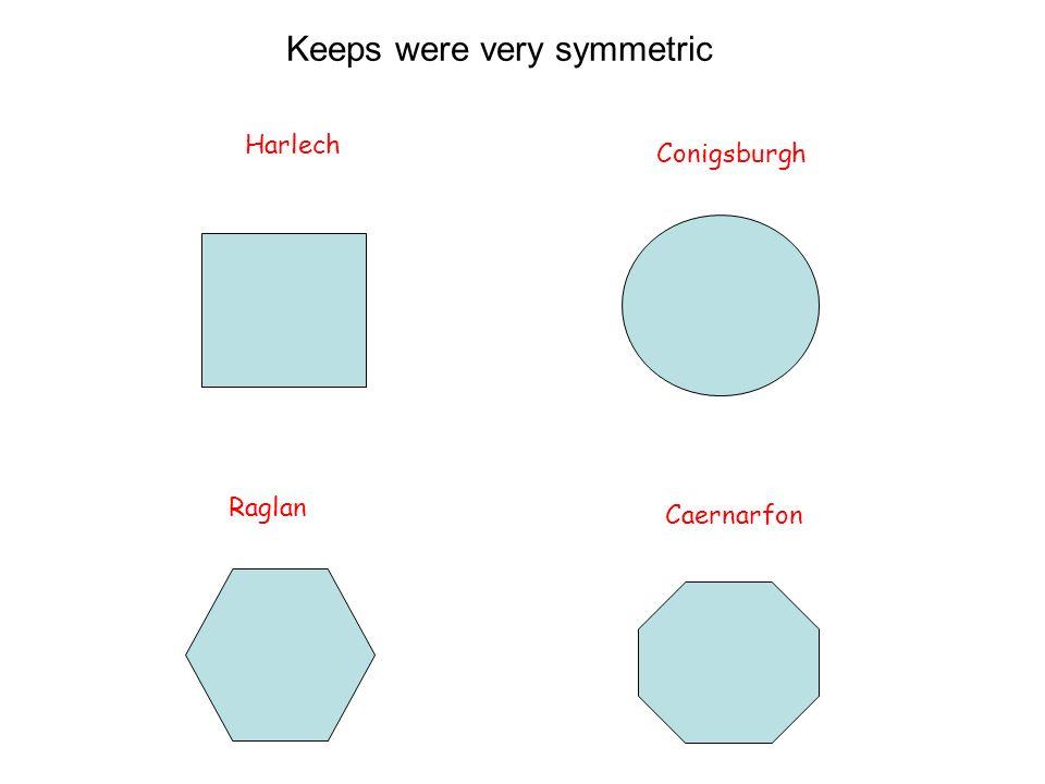 Harlech Raglan Caernarfon Conigsburgh Keeps were very symmetric