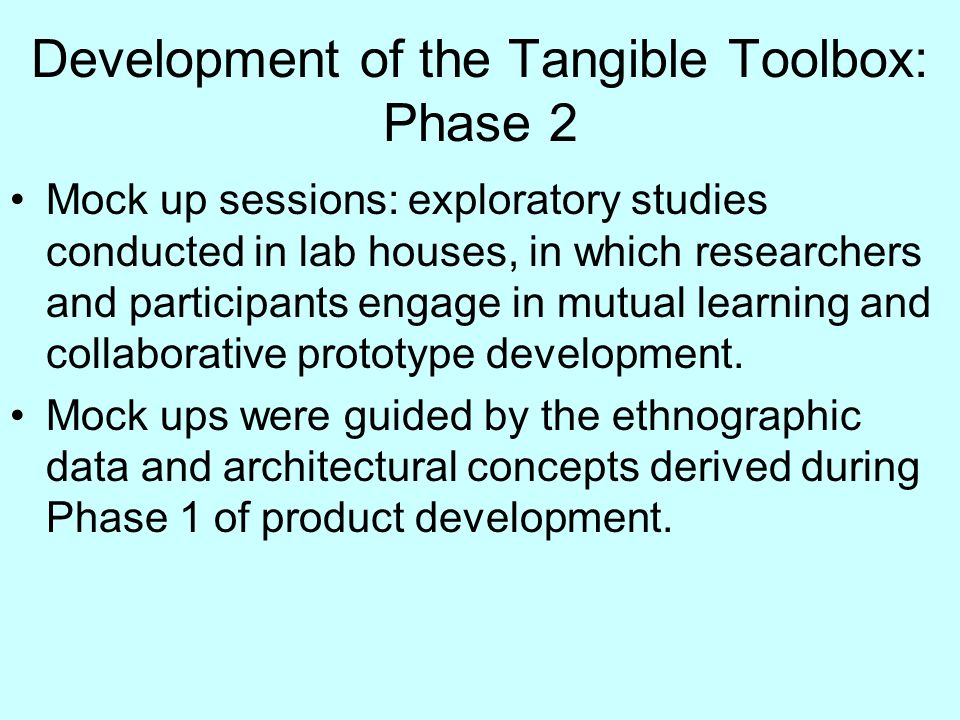 Development of the Tangible Toolbox: Phase 2 Mock up sessions: exploratory studies conducted in lab houses, in which researchers and participants engage in mutual learning and collaborative prototype development.