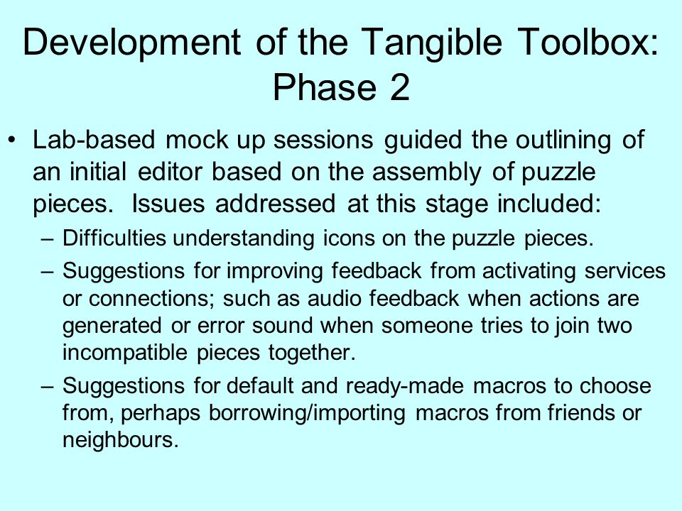 Development of the Tangible Toolbox: Phase 2 Lab-based mock up sessions guided the outlining of an initial editor based on the assembly of puzzle pieces.