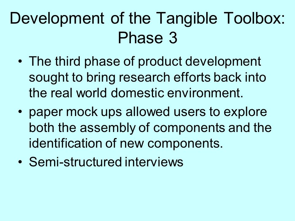 Development of the Tangible Toolbox: Phase 3 The third phase of product development sought to bring research efforts back into the real world domestic environment.