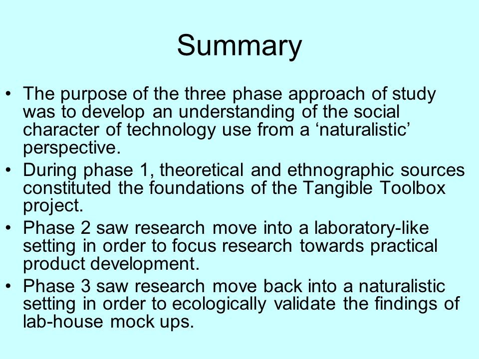 Summary The purpose of the three phase approach of study was to develop an understanding of the social character of technology use from a naturalistic perspective.