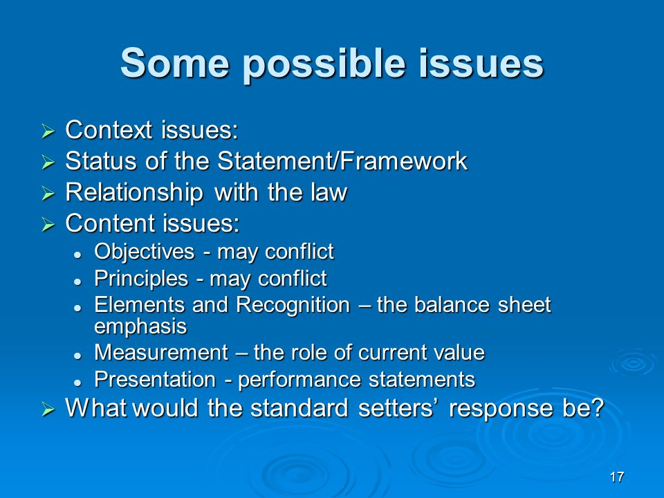 17 Some possible issues Context issues: Context issues: Status of the Statement/Framework Status of the Statement/Framework Relationship with the law