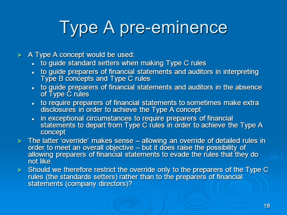 19 Type A pre-eminence A Type A concept would be used: A Type A concept would be used: to guide standard setters when making Type C rules to guide sta