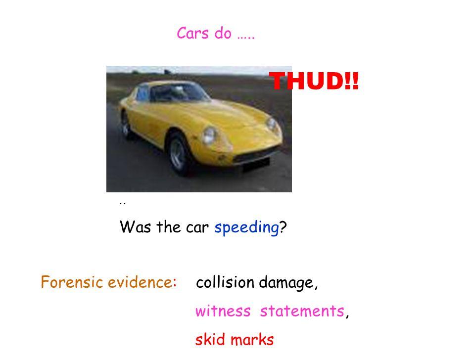Cars do ….... Was the car speeding.