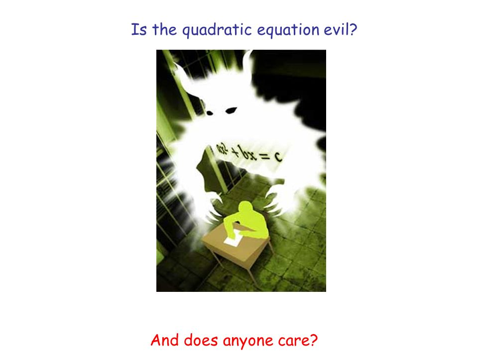 Is the quadratic equation evil? And does anyone care?
