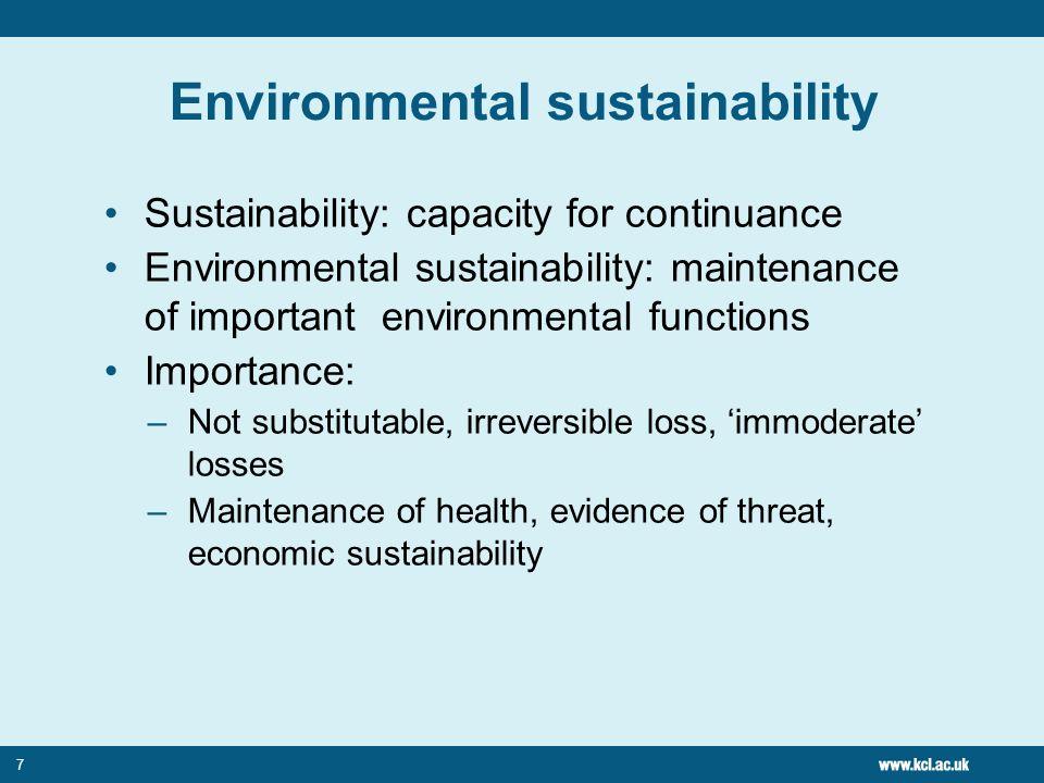 7 Environmental sustainability Sustainability: capacity for continuance Environmental sustainability: maintenance of important environmental functions