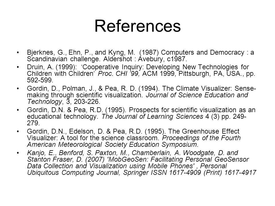 References Bjerknes, G., Ehn, P., and Kyng, M. (1987) Computers and Democracy : a Scandinavian challenge. Aldershot : Avebury, c1987. Druin, A. (1999)