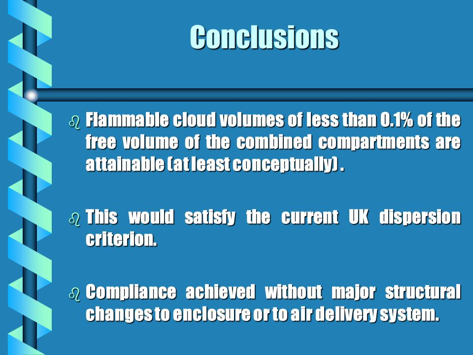 Conclusions b Flammable cloud volumes of less than 0.1% of the free volume of the combined compartments are attainable (at least conceptually).