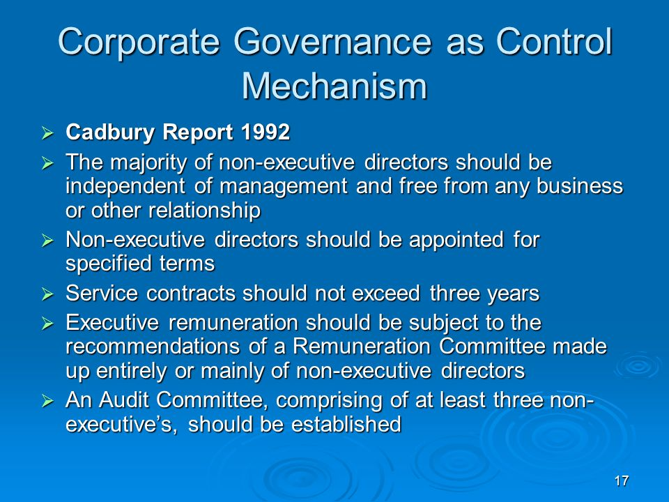 17 Corporate Governance as Control Mechanism Cadbury Report 1992 Cadbury Report 1992 The majority of non-executive directors should be independent of