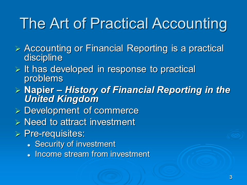 3 The Art of Practical Accounting Accounting or Financial Reporting is a practical discipline Accounting or Financial Reporting is a practical discipl