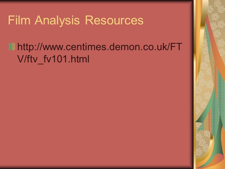 Film Analysis Resources http://www.centimes.demon.co.uk/FT V/ftv_fv101.html