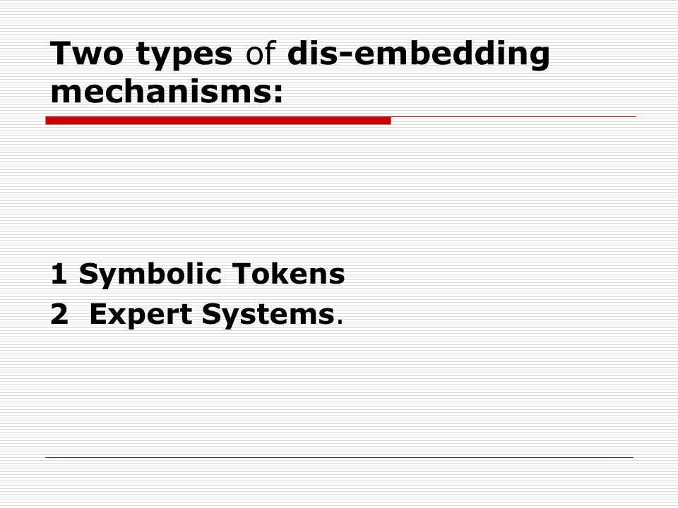 Two types of dis-embedding mechanisms: 1 Symbolic Tokens 2 Expert Systems.