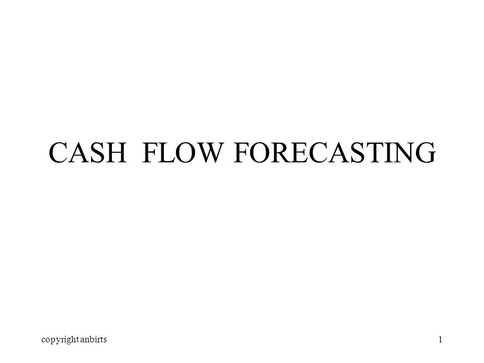 copyright anbirts1 CASH FLOW FORECASTING