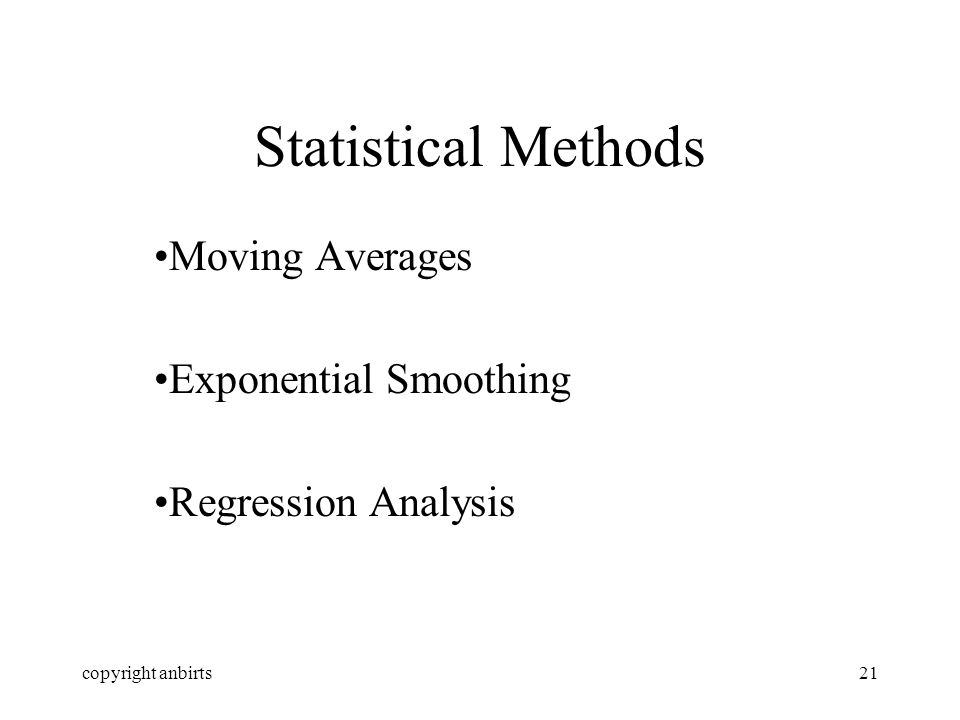 copyright anbirts21 Statistical Methods Moving Averages Exponential Smoothing Regression Analysis