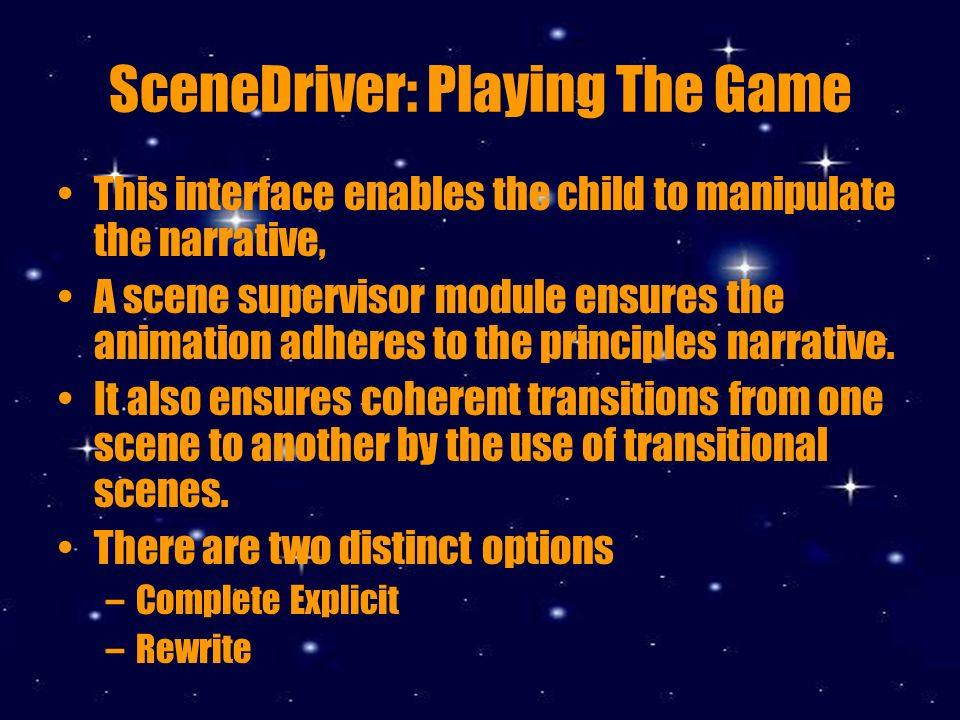 SceneDriver: Playing The Game This interface enables the child to manipulate the narrative, A scene supervisor module ensures the animation adheres to the principles narrative.