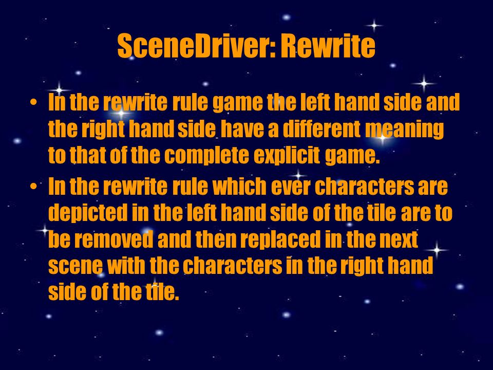 SceneDriver: Rewrite In the rewrite rule game the left hand side and the right hand side have a different meaning to that of the complete explicit game.