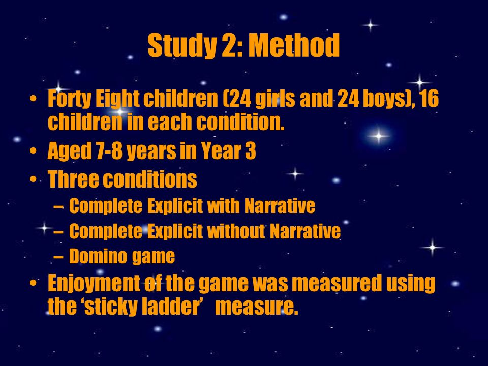 Study 2: Method Forty Eight children (24 girls and 24 boys), 16 children in each condition.