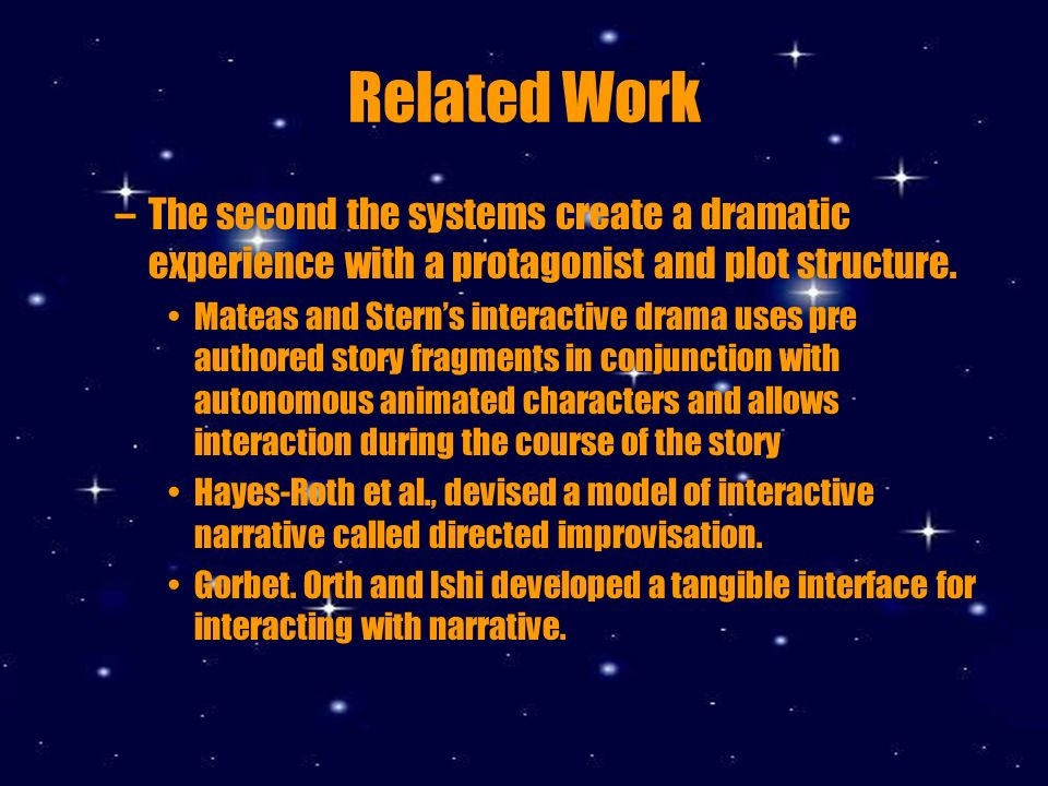 Related Work –The second the systems create a dramatic experience with a protagonist and plot structure.