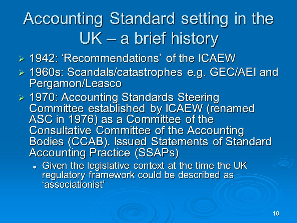 10 Accounting Standard setting in the UK – a brief history 1942: Recommendations of the ICAEW 1942: Recommendations of the ICAEW 1960s: Scandals/catas