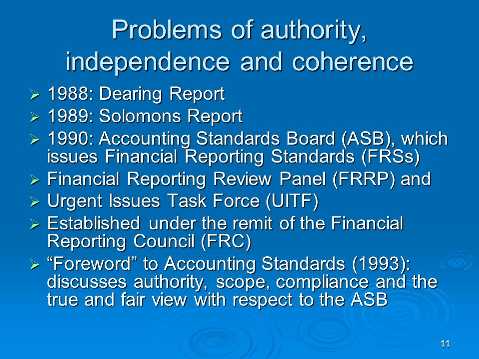 11 Problems of authority, independence and coherence 1988: Dearing Report 1988: Dearing Report 1989: Solomons Report 1989: Solomons Report 1990: Accou