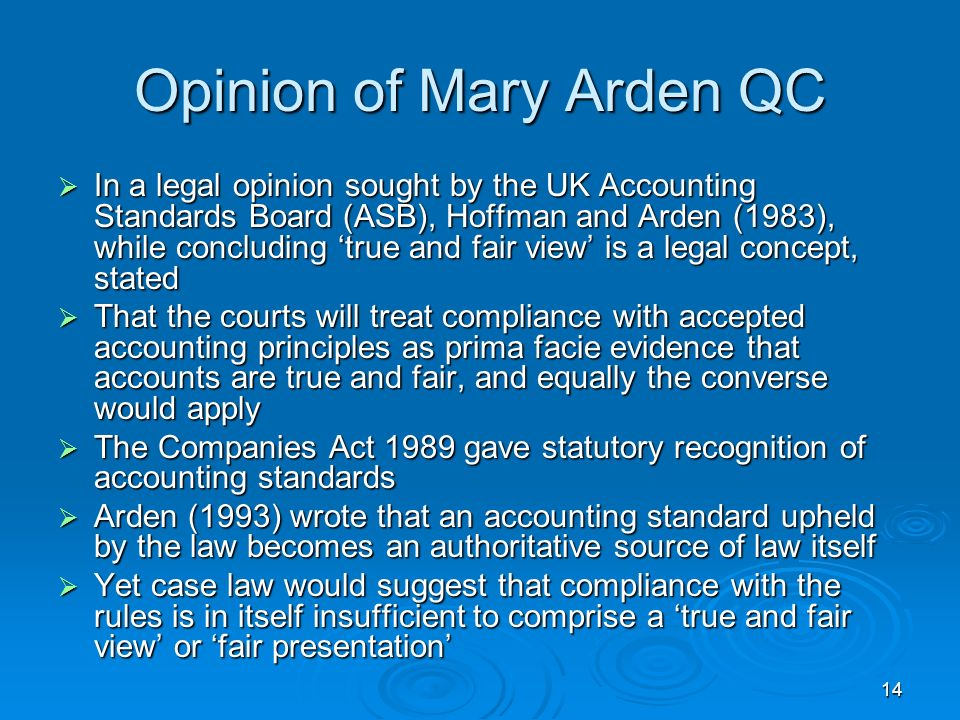 14 Opinion of Mary Arden QC In a legal opinion sought by the UK Accounting Standards Board (ASB), Hoffman and Arden (1983), while concluding true and