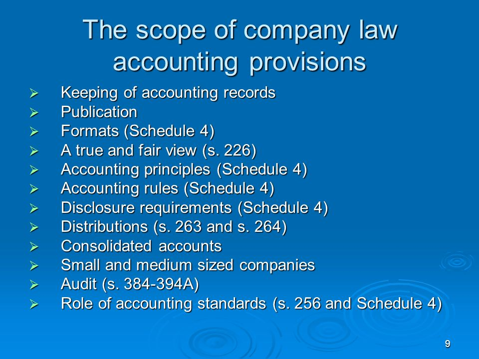9 The scope of company law accounting provisions Keeping of accounting records Keeping of accounting records Publication Publication Formats (Schedule