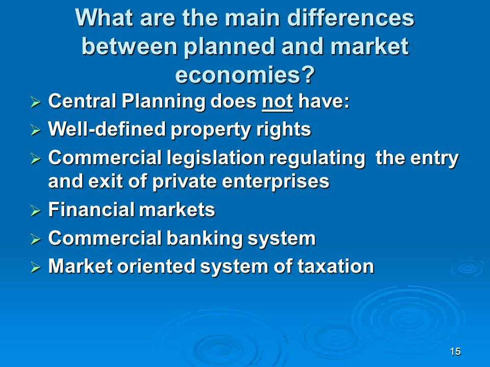 15 What are the main differences between planned and market economies.