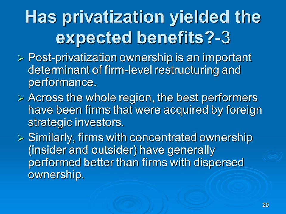 20 Has privatization yielded the expected benefits -3 Post-privatization ownership is an important determinant of firm-level restructuring and performance.