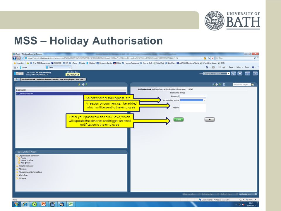 Manager Self Service – Reviewing a holiday request You will be notified via email when a member of your team requests a holiday Logging in to Manager Self Service will provide you with the information you need to make an informed decision on whether it is appropriate to authorise or decline the requested period of absence.