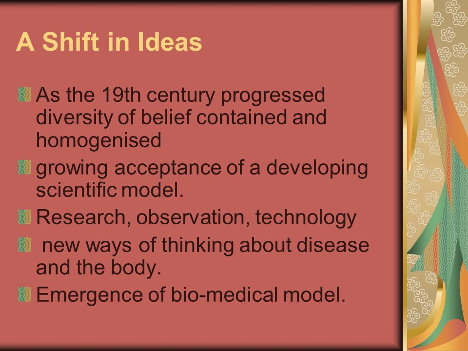 A Shift in Ideas As the 19th century progressed diversity of belief contained and homogenised growing acceptance of a developing scientific model.