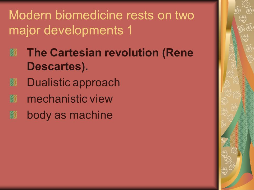 Modern biomedicine rests on two major developments 1 The Cartesian revolution (Rene Descartes).