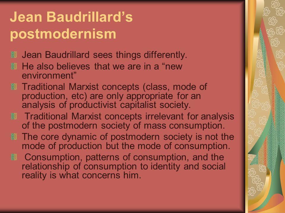 Jean Baudrillards postmodernism Jean Baudrillard sees things differently.