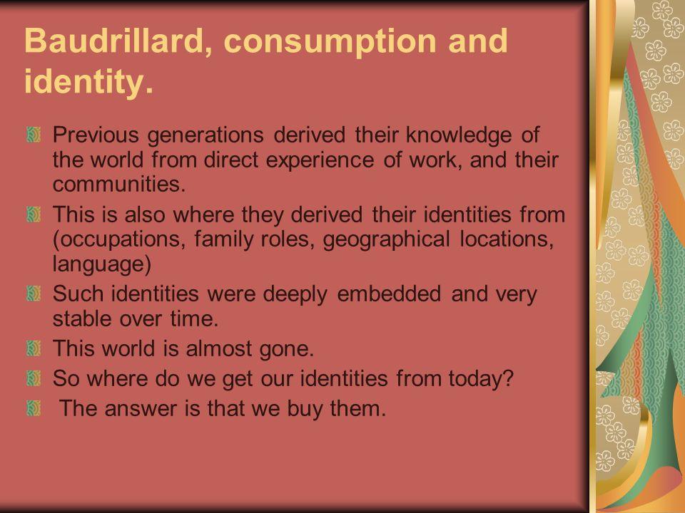 Baudrillard, consumption and identity.