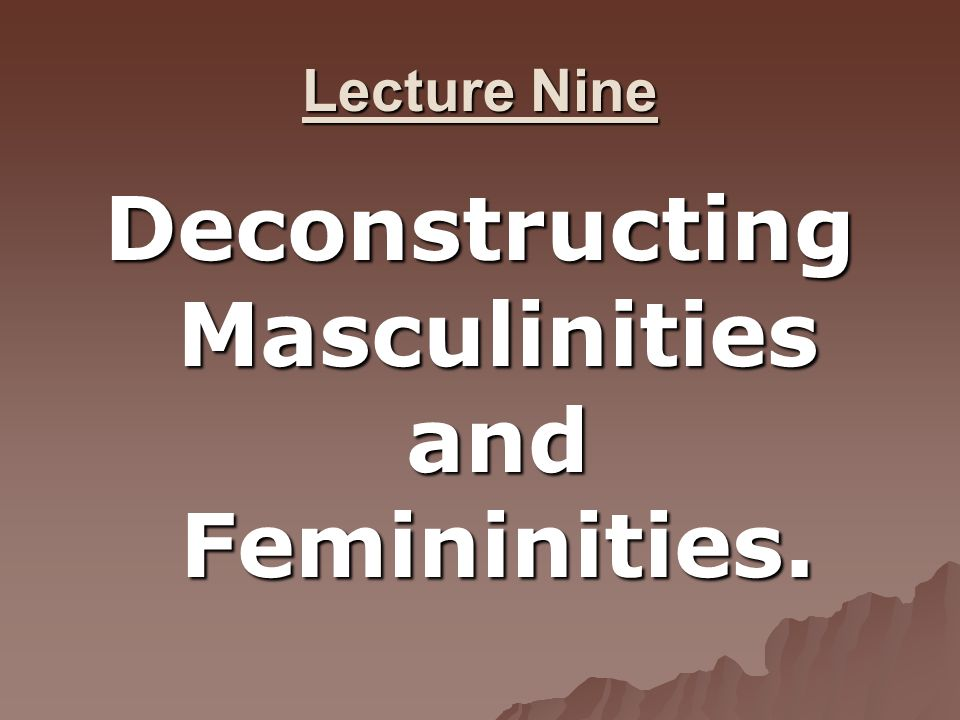 Hegemonic Masculinity A Dominant Masculinity A Dominant Masculinity White/ heterosexual/ misogynistic/ intuitional and personal/ performance.