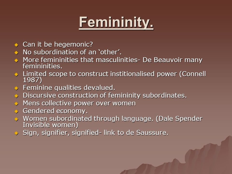 Femininity. Can it be hegemonic? Can it be hegemonic? No subordination of an other. No subordination of an other. More femininities that masculinities